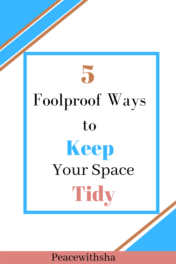 5 Foolproof Ways To Keep Your Space Tidy